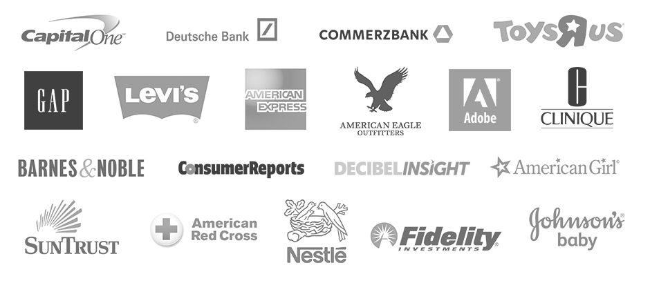 Capital One, Deutsche Bank, Commerzbank, Toys R Us, Gap, Levi's, Amerian Express, American Eagle, Adobe, Clinique, Barnes & Nobel, Consumer Reports, Decibel Insight, American Girl, Sun Trust, American Red Cross, Nestle DE, Fidelity, Johnson's Baby